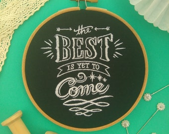 The Best is Yet to Come embroidery hoop art