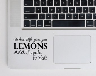 When Life gives you lemons add Tequila and Salt Laptop Decal | Computer Decal Quote | Apple MacBook | Mac Book | Mac-Book | Funny Sticker