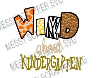 WiLD about KINDERGARTEN!   back to school Great!(svg,vinyl designs,silhouette cameo files,cricut explore files)