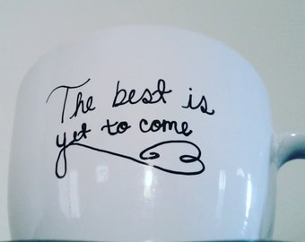 Mug, coffee mug, handwritten mug,  tea cup, The best is yet to come, gift idea