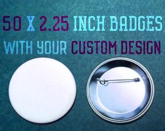 50 x 2.25 Inch Custom Badges