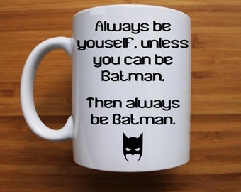 Batman mug, funny mug, gift for him, valentines gift, inspirational quote, gift mug, personalised mug, ceramic mug, fathers day mug,