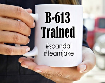 Scandal B-613 Trained Mug - Scandal Mug - Team Jake Coffee Mug -  Scandal Merchandise - Hashtag Coffee Mug - TV Show Mugs