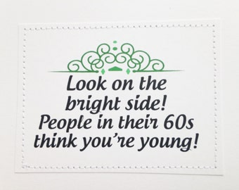 Sarcastic birthday card. People in their 60s think you're young.