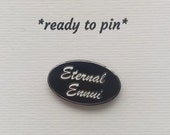 NEW- Eternal Ennui- Enamel Lapel Pin