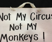 Not my circus Not my monkeys sign wood handcrafted in USA