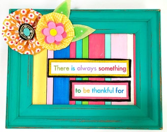 There is Always Something to be Thankful For -- Mixed Media Wall Art