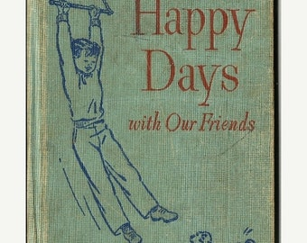 ON SALE 1948 Happy Days with our Friends, Dick, Jane, Sally, Spot, Elementary School Book