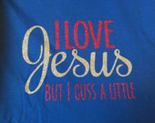 I love Jesus but I cuss a little tee vinyl glitter heat press transfer tshirt shirt funny saying