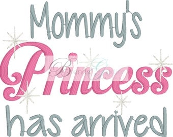 Machine Embroidery/Embroidery Design/Mommys Princess Has Arrived Embroidery Design/Machine Embroidery/INSTANT DOWNLOAD/4x4/5x7
