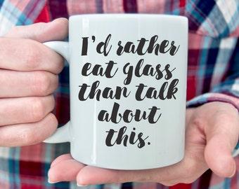 I'd rather eat glass than talk about this - mug - Real Housewives RHONY  Bethenny - Coffee Mug - funny mug - 11 oz or 15 oz - Reality TV