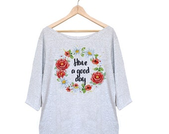 Have a Good Day Tshirt Slouchy Tee Tshirt Slouchy T Shirt Off Shoulder Tshirt Slouchy Tshirt Off Shoulder Top