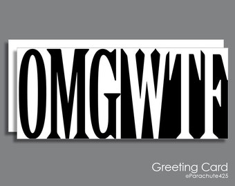 OMG WTF Greeting Card, typography card, adult get well card, funny get well card, black and white, typographic text speak