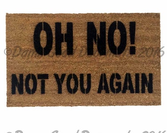 Oh No- not you again funny rude doormat novelty