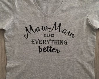 Grandmother's V-Neck T-Shirt/Maw-Maw Makes Everything Better/ FREE SHIPPING!