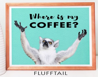 Funny Printable Coffee Humour Wall Art - WHERE is MY COFFEE? Lemur Monkey raises arms Cute Animal Picture Kitchen Decor Print Coffee Quotes