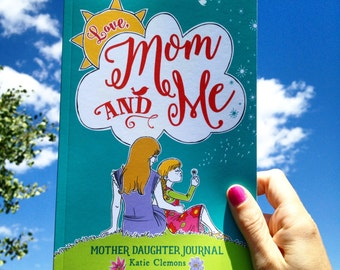 Journal for Moms and Daughters, Mums and Daughters: Love Mom and Me Mother daughter journal, diary by Katie Clemons