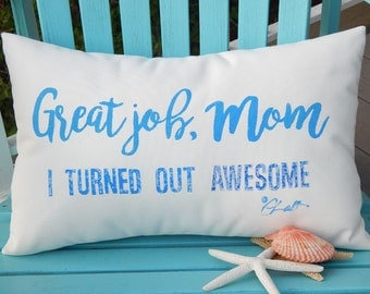 "Outdoor or indoor pillow GREAT JOB, MOM I turned out awesome 12""x 20"" handpainted birthday Mothers' Day your choice of lettering color"