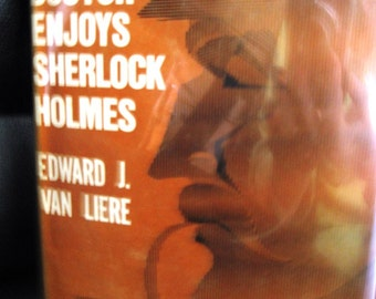 Vintage HC Book With DJ. A Doctor Enjoys Sherlock Holmes by Edward J. Van Liere, 1959 First Edition