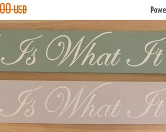 25% OFF TODAY It Is What it Is Wood  Sign  You Pick Colors 4 X 26