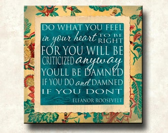 Damned if You Do - Eleanor Roosevelt - 12x12 Gallery Wrapped Canvas Word Art Print Teal, Yellow, Red, or Beige