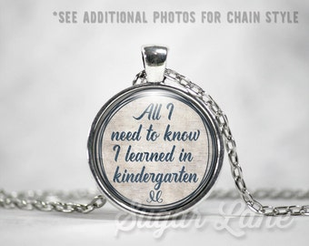 Teacher Necklace - Glass Dome Necklace - Teacher Pendant - All I need to know I learned in Kindergarten