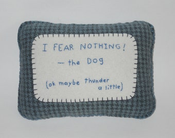 """Dog Pillow - Funny Pet Bed Pillow - Dog Sayings and Quote -  """"I Fear Nothing"""" - Afraid of Thunder"""
