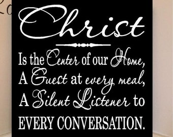 ON SALE 12x 12 wooden sign with vinyl quote: Christ is the center of our home, a guest at every meal, a silent listener to every conversatio