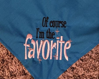 Of Course I'm The Favorite Embroidered Dog Bandana