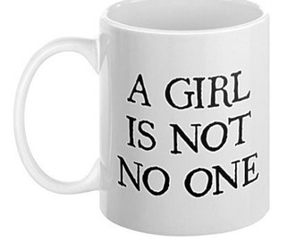 A Girl Is Not No One Coffee Mug, 11oz or 15oz