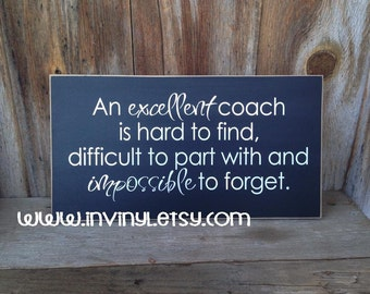 An excellent coach is hard to find, difficult to part with - wood sign, end of season, end of year, teacher, friend, vinyl lettering