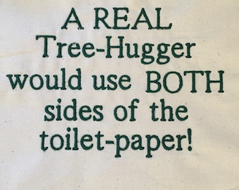 "Embroidered Tote Bag - ""A Real Tree hugger would use both sides of the toilet paper!"""