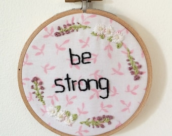 Be Strong - Fabric Wall Art in Embroidery Hoop