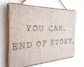 You can. End of story. - Positive motivation -  Linen Wall Art - Encouragement Sign - Yes You Can - Believe in yourself - Dorm Room Decor