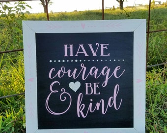 Have Courage and Be Kind- framed