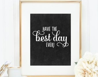 "Chalkboard Art Print - ""Have the Best Day Ever"" - Mirabelle Creations"