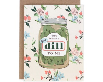 You Mean a Great Dill to Me-Greeting Card