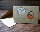 You Make Me HOT! // Tea Kettle // Hand Drawn Card // Love Card //