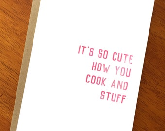 Funny Sarcastic Card; It's So Cute How You Cook And Stuff; Edgy Humor; Funny Card for Cooks; Foodies; Witty Card; Cooking; Card for Chef