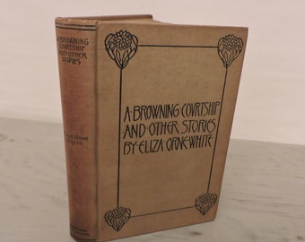 Antique Short Stories - A Browning Courtship and Other Stories by Eliza Orne White - 1898 - Young Adult