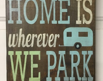 HOME is Wherever We Park PAINTED Wood Sign not Vinyl