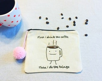 First I Drink The Coffee Pouch. Handmade hand embroidered pencil pouch makeup bag travel pouch purse organizer // pencil case