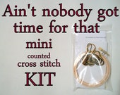 Cross Stitch Kit -- Ain't nobody got time for that, beginner-intermediate Mini counted cross stitch DIY kit
