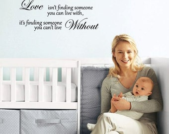 Love Isn't Finding Someone You Can Live With It's Finding Someone You Can't Live Without Wall Decal Quote Sticker Nursery Home Decor #1320