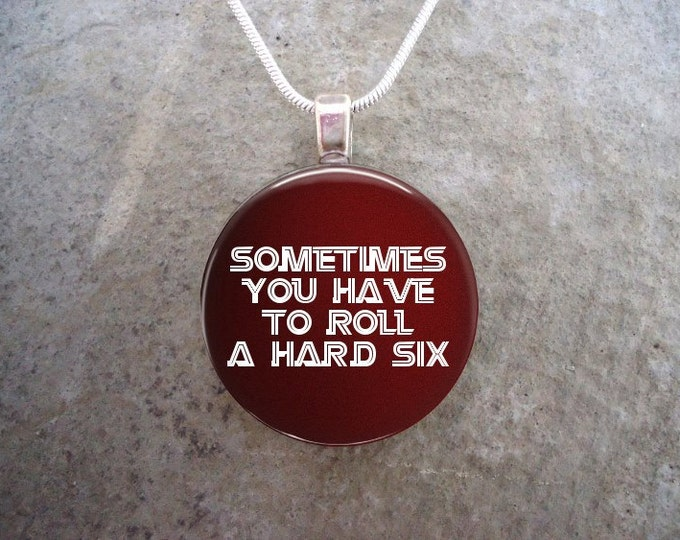 Sometimes You Have To Roll A Hard Six - Battlestar Galactica Jewelry - Glass Pendant Necklace - BSG