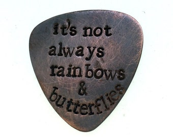 Hand Stamped Copper Guitar Pick - It's not always rainbows and butterflies - Maroon Five - Maroon 5 - Customizable Pick