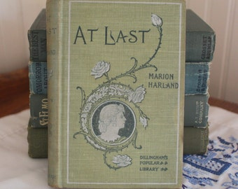 At Last by Marion Harland -Vintage Book 1898