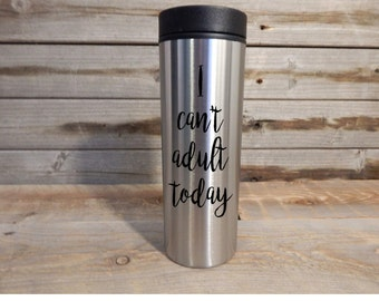 I can't Adult today stainless steel coffee tumbler... Coffee ... Coffee Mug ... Travel Mug