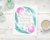 The Lord Will Fight For You, Be Still // Floral Original Scripture Art Print Bible Verse Handlettered Calligraphy Home Decor, 5 x 7, 8 x 10