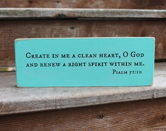 """Psalm 51:10, """"Create in me a clean heart, O God and renew a right spirit within me."""""""